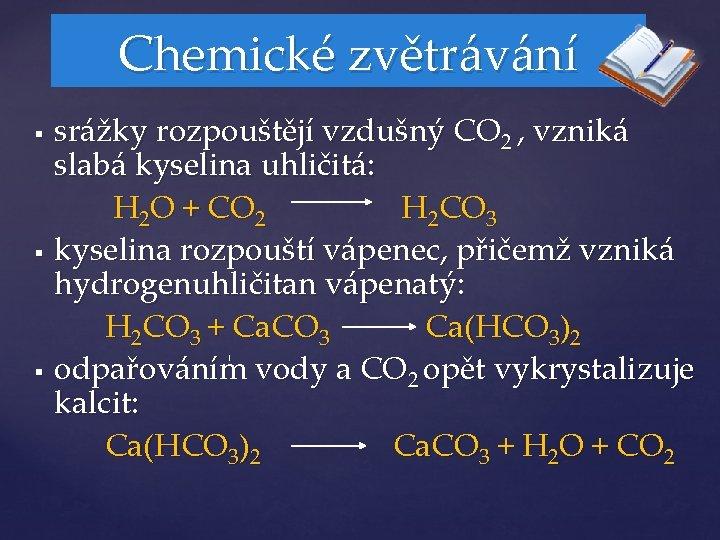 Chemické zvětrávání srážky rozpouštějí vzdušný CO 2 , vzniká slabá kyselina uhličitá: H 2