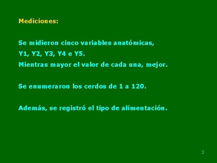 Mediciones: Se midieron cinco variables anatómicas, Y 1, Y 2, Y 3, Y 4