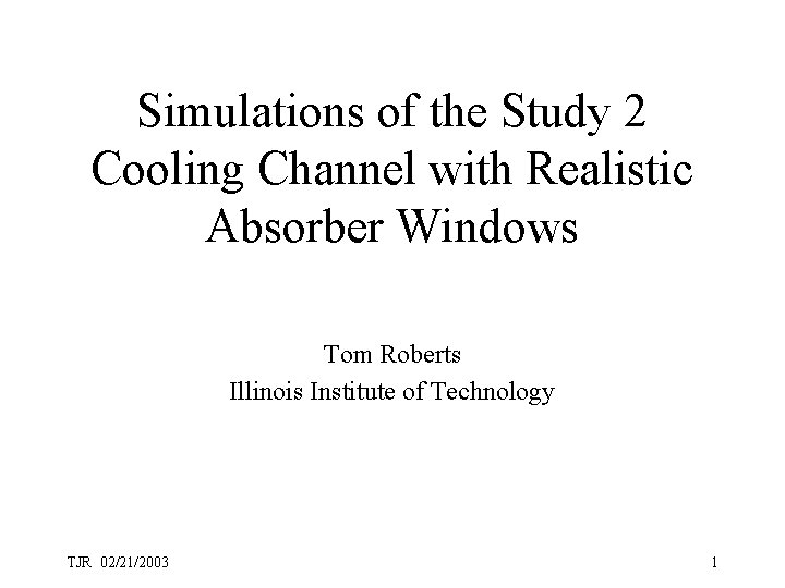 Simulations of the Study 2 Cooling Channel with Realistic Absorber Windows Tom Roberts Illinois