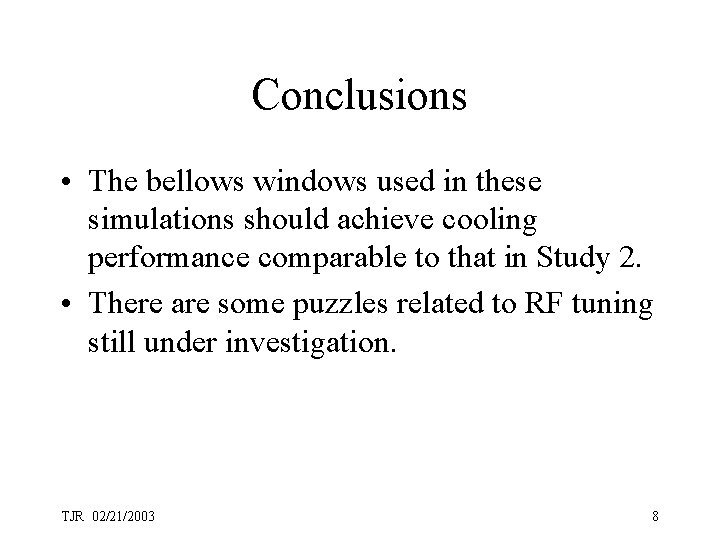 Conclusions • The bellows windows used in these simulations should achieve cooling performance comparable