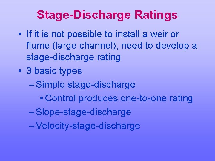 Stage-Discharge Ratings • If it is not possible to install a weir or flume
