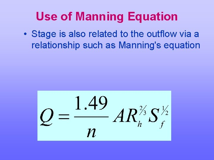 Use of Manning Equation • Stage is also related to the outflow via a