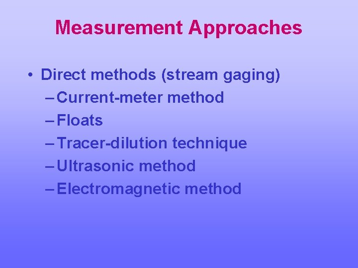 Measurement Approaches • Direct methods (stream gaging) – Current-meter method – Floats – Tracer-dilution