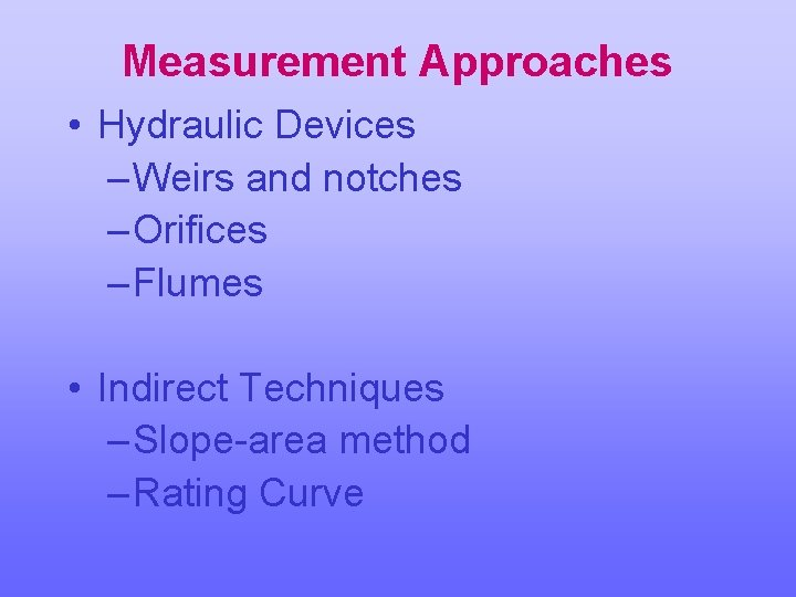 Measurement Approaches • Hydraulic Devices – Weirs and notches – Orifices – Flumes •