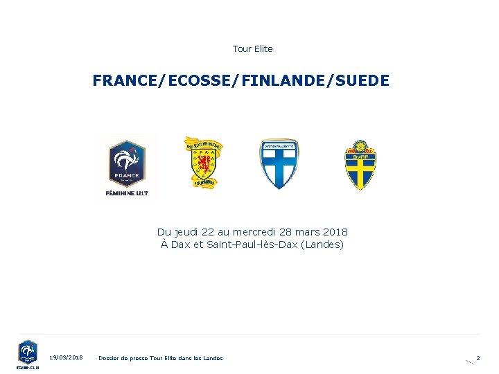 Tour Elite FRANCE/ECOSSE/FINLANDE/SUEDE Du jeudi 22 au mercredi 28 mars 2018 À Dax et