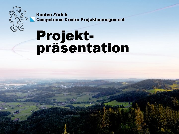 Kanton Zürich Competence Center Projektmanagement Projektpräsentation