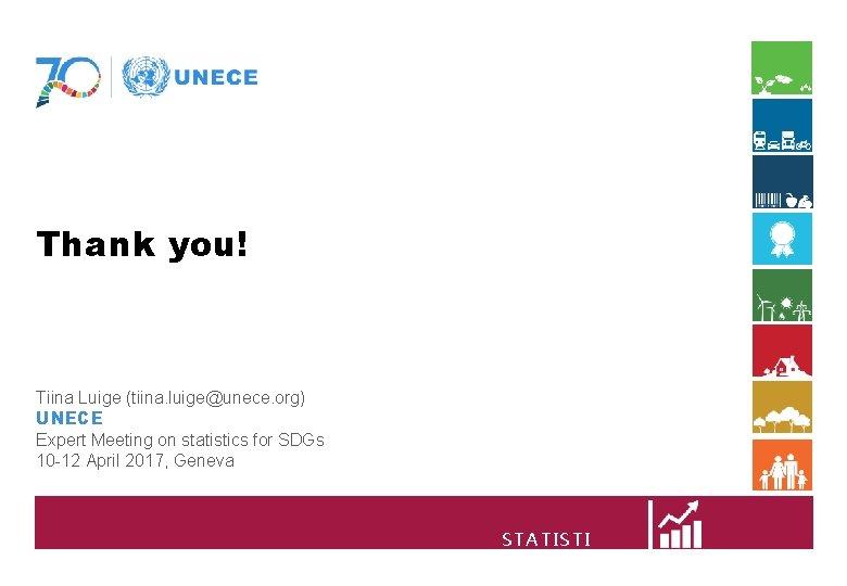 Thank you! Tiina Luige (tiina. luige@unece. org) UNECE Expert Meeting on statistics for SDGs