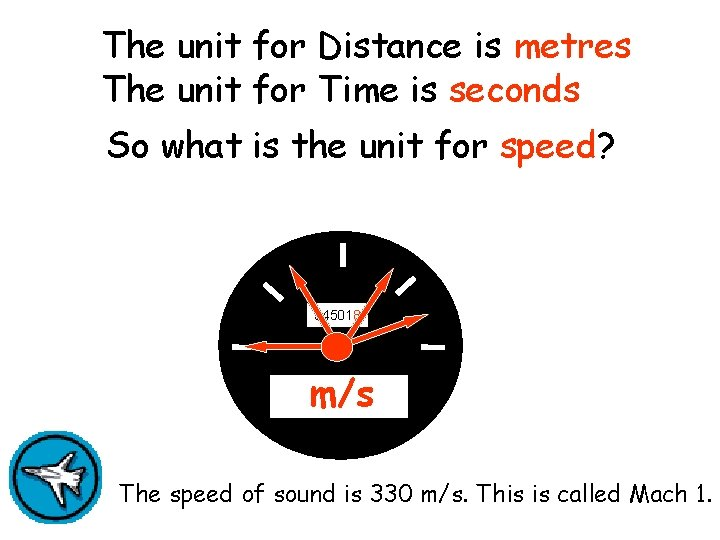 The unit for Distance is metres The unit for Time is seconds So what