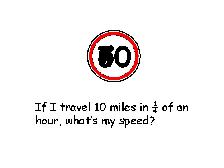 60 70 50 40 If II travel 25 10 of 15 miles in ¼
