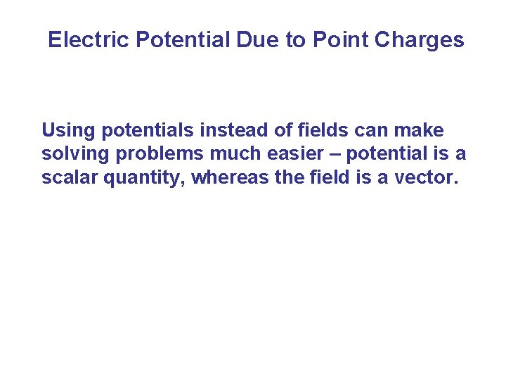 Electric Potential Due to Point Charges Using potentials instead of fields can make solving