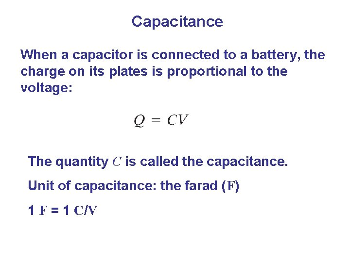 Capacitance When a capacitor is connected to a battery, the charge on its plates