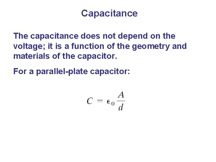 Capacitance The capacitance does not depend on the voltage; it is a function of