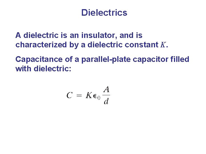 Dielectrics A dielectric is an insulator, and is characterized by a dielectric constant K.