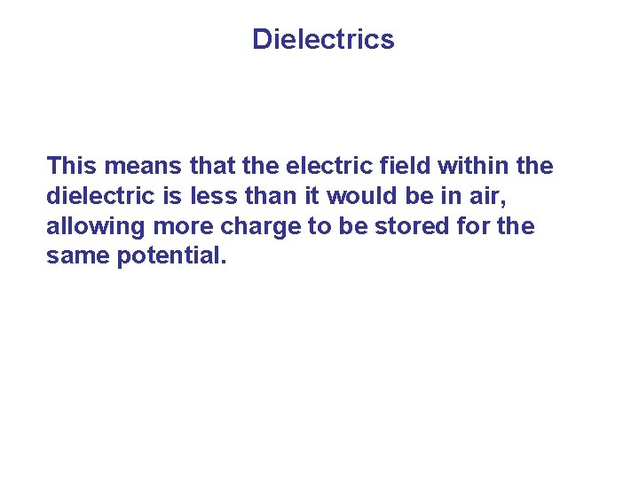 Dielectrics This means that the electric field within the dielectric is less than it