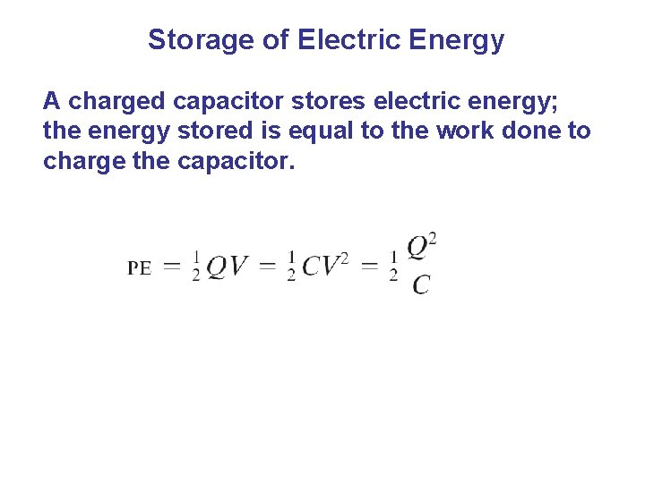 Storage of Electric Energy A charged capacitor stores electric energy; the energy stored is