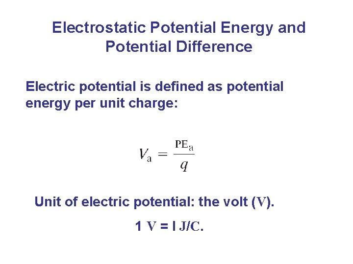 Electrostatic Potential Energy and Potential Difference Electric potential is defined as potential energy per