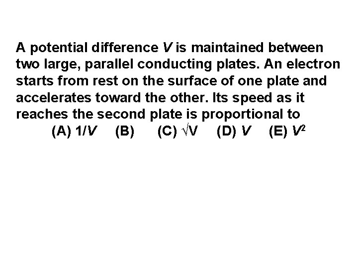 A potential difference V is maintained between two large, parallel conducting plates. An electron
