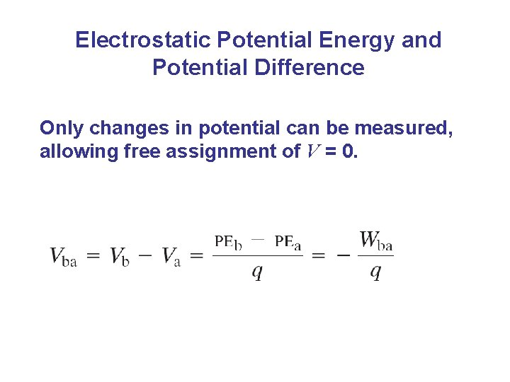 Electrostatic Potential Energy and Potential Difference Only changes in potential can be measured, allowing