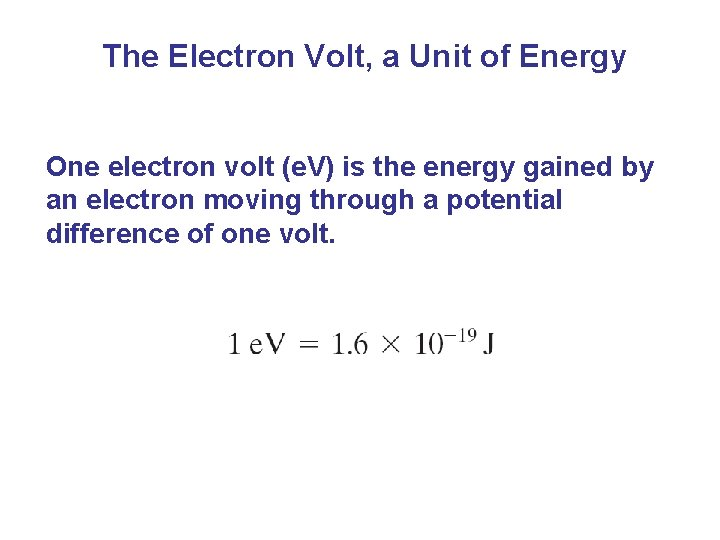 The Electron Volt, a Unit of Energy One electron volt (e. V) is the