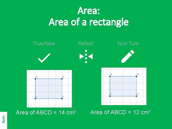Area: Area of a rectangle Rule True/false Area of ABCD = 14 cm² Reflect