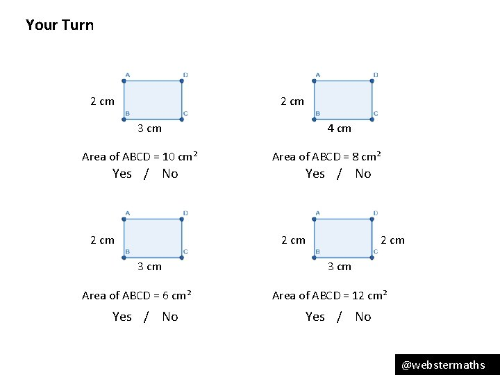 Your Turn 2 cm 3 cm Area of ABCD = 10 cm² Yes /