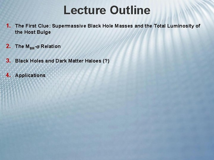Lecture Outline 1. The First Clue: Supermassive Black Hole Masses and the Total Luminosity