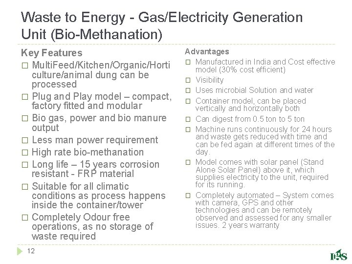 Waste to Energy - Gas/Electricity Generation Unit (Bio-Methanation) Key Features � Multi. Feed/Kitchen/Organic/Horti culture/animal