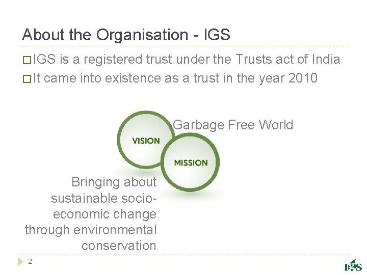 About the Organisation - IGS � IGS is a registered trust under the Trusts