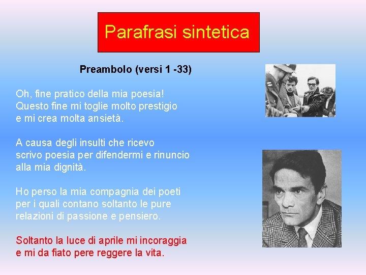 Parafrasi sintetica Preambolo (versi 1 -33) Oh, fine pratico della mia poesia! Questo fine