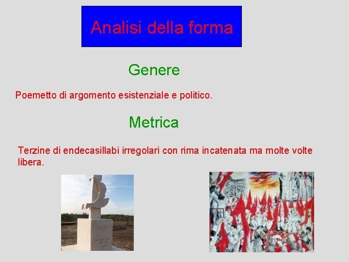 Analisi della forma Genere Poemetto di argomento esistenziale e politico. Metrica Terzine di endecasillabi