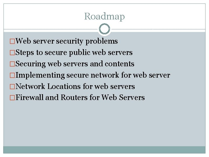 Roadmap �Web server security problems �Steps to secure public web servers �Securing web servers