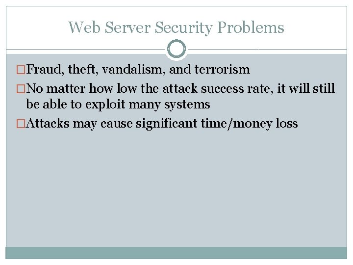 Web Server Security Problems �Fraud, theft, vandalism, and terrorism �No matter how low the