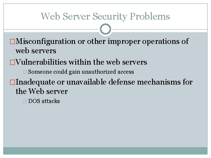 Web Server Security Problems �Misconfiguration or other improperations of web servers �Vulnerabilities within the