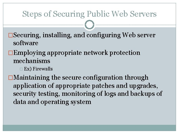 Steps of Securing Public Web Servers �Securing, installing, and configuring Web server software �Employing