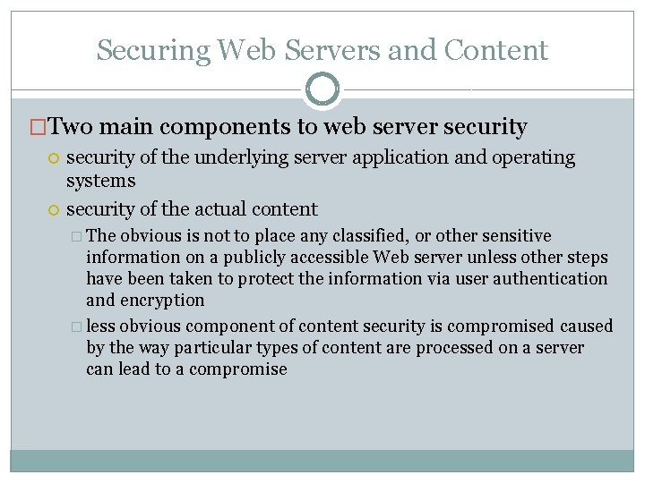Securing Web Servers and Content �Two main components to web server security of the