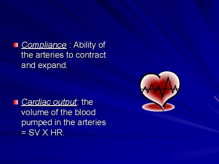 Compliance : Ability of the arteries to contract and expand. Cardiac output: the volume