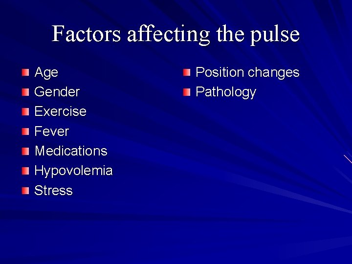 Factors affecting the pulse Age Gender Exercise Fever Medications Hypovolemia Stress Position changes Pathology