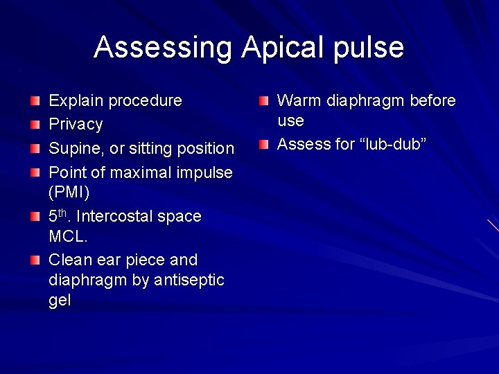 Assessing Apical pulse Explain procedure Privacy Supine, or sitting position Point of maximal impulse