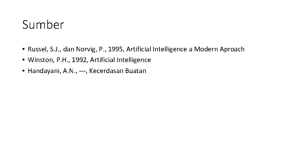 Sumber • Russel, S. J. , dan Norvig, P. , 1995, Artificial Intelligence a