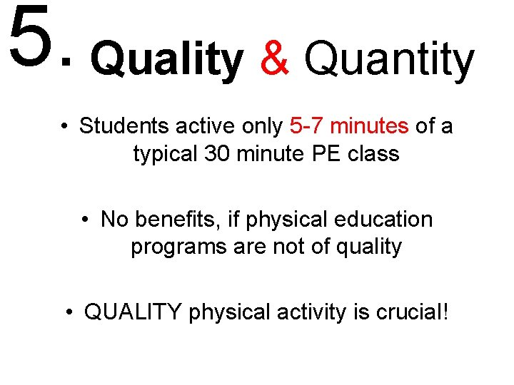 5. Quality & Quantity • Students active only 5 -7 minutes of a typical