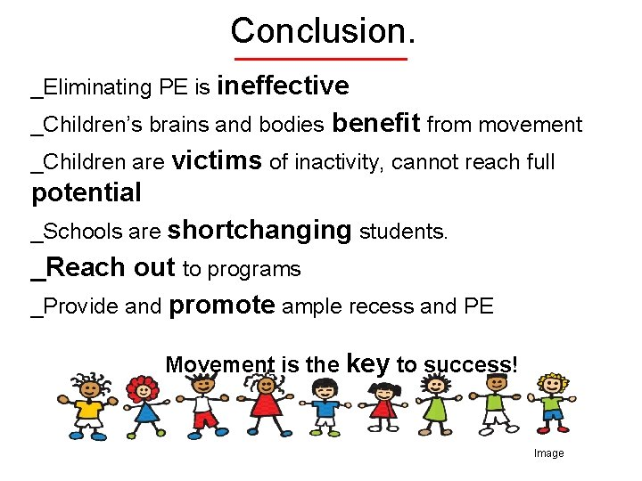 Conclusion. _Eliminating PE is ineffective _Children's brains and bodies benefit from movement _Children are