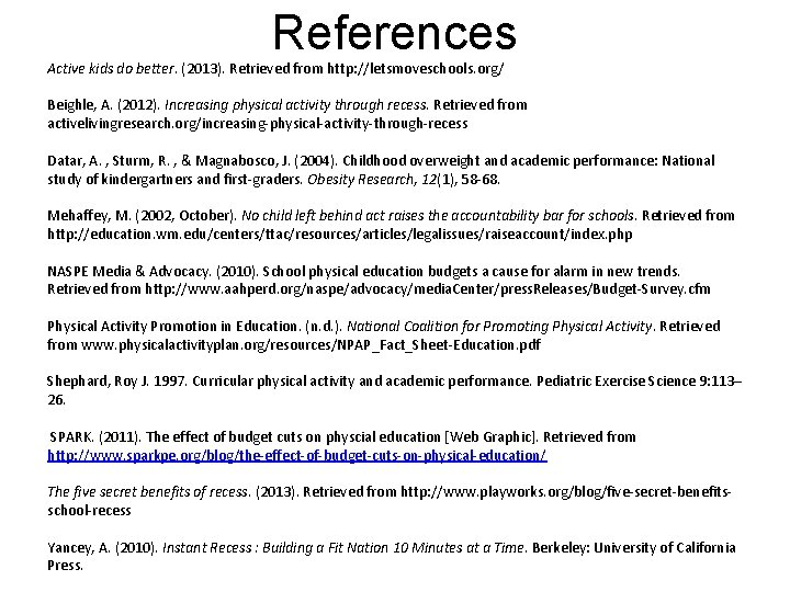 References Active kids do better. (2013). Retrieved from http: //letsmoveschools. org/ Beighle, A. (2012).