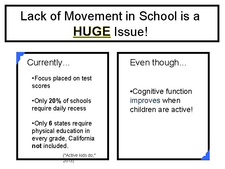 Lack of Movement in School is a HUGE Issue! Currently… • Focus placed on