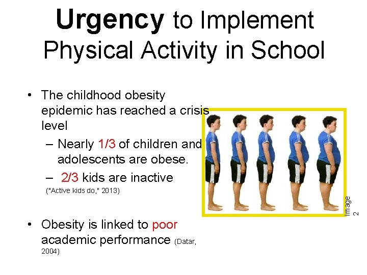 Urgency to Implement Physical Activity in School • The childhood obesity epidemic has reached
