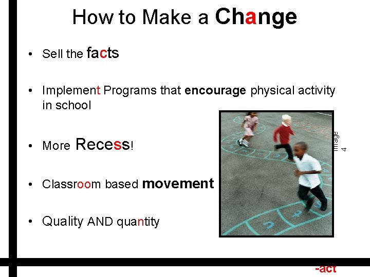 How to Make a Change • Sell the facts • More Recess! Image 4