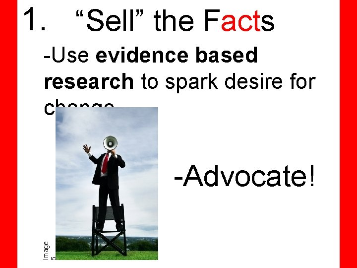 """1. """"Sell"""" the Facts -Use evidence based research to spark desire for change Image"""