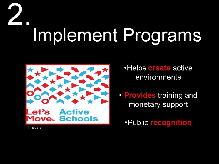 2. Implement Programs • Helps create active environments • Provides training and monetary support