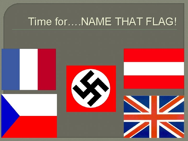 Time for…. NAME THAT FLAG!