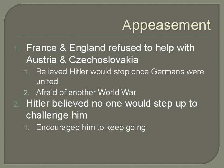 Appeasement 1. France & England refused to help with Austria & Czechoslovakia 1. Believed