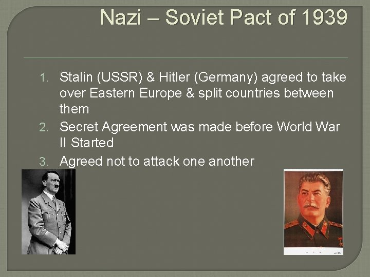 Nazi – Soviet Pact of 1939 1. Stalin (USSR) & Hitler (Germany) agreed to